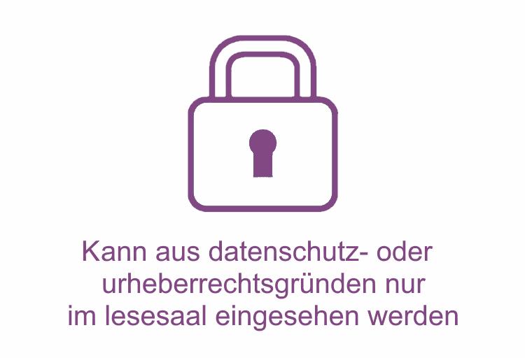Kann aus datenschutz- oder urheberrechtsgründen nur im lesesaal eingesehen werden